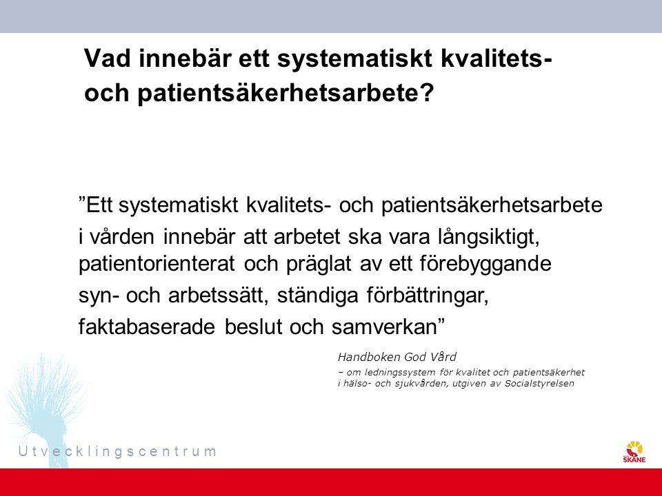 """U t v e c k l i n g s c e n t r u m Vad innebär ett systematiskt kvalitets- och patientsäkerhetsarbete? """"Ett systematiskt kvalitets- och patientsäkerh"""