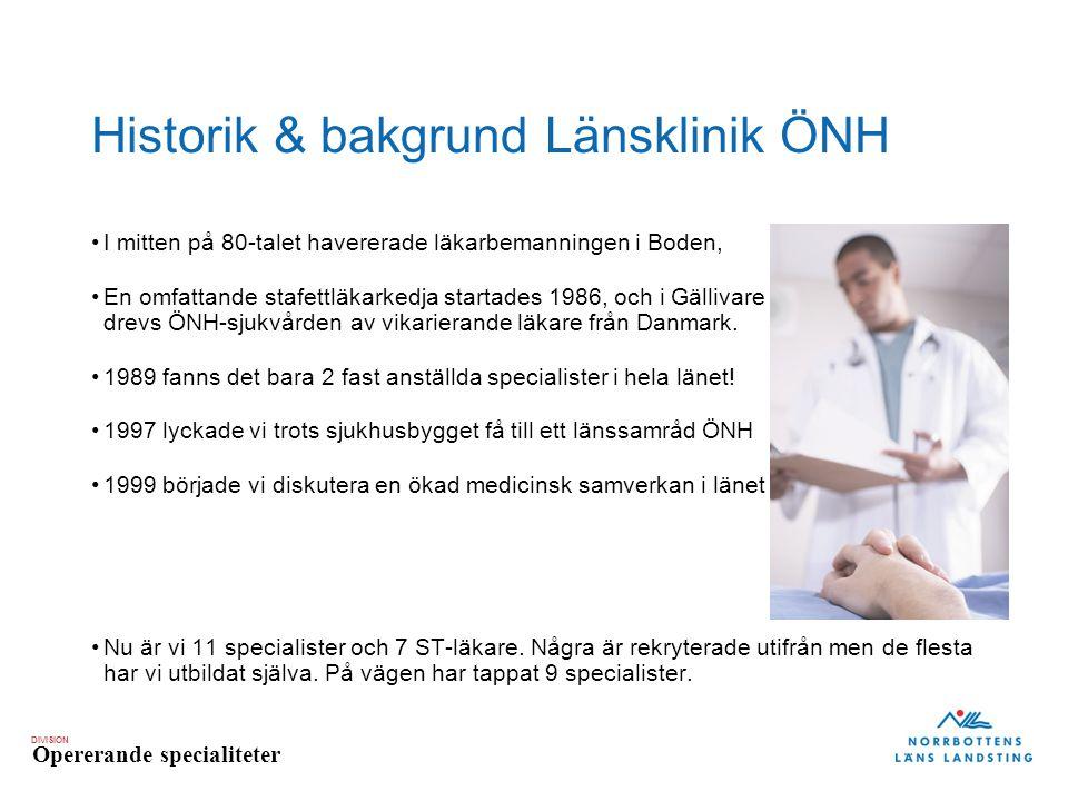DIVISION Opererande specialiteter Historik & bakgrund Länsklinik ÖNH I mitten på 80-talet havererade läkarbemanningen i Boden, En omfattande stafettläkarkedja startades 1986, och i Gällivare drevs ÖNH-sjukvården av vikarierande läkare från Danmark.