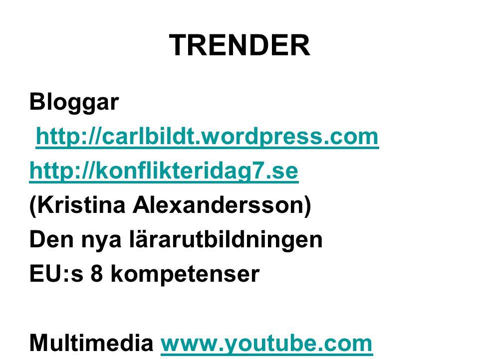 TRENDER Bloggar http://carlbildt.wordpress.com http://konflikteridag7.se (Kristina Alexandersson) Den nya lärarutbildningen EU:s 8 kompetenser Multimedia www.youtube.comwww.youtube.com