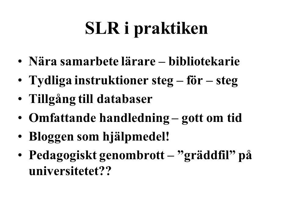 SLR i praktiken Nära samarbete lärare – bibliotekarie Tydliga instruktioner steg – för – steg Tillgång till databaser Omfattande handledning – gott om tid Bloggen som hjälpmedel.