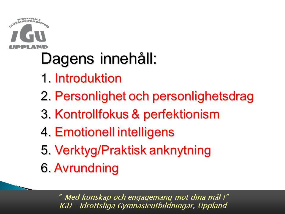 -Med kunskap och engagemang mot dina mål ! IGU – Idrottsliga Gymnasieutbildningar, Uppland Dagens innehåll: 1.