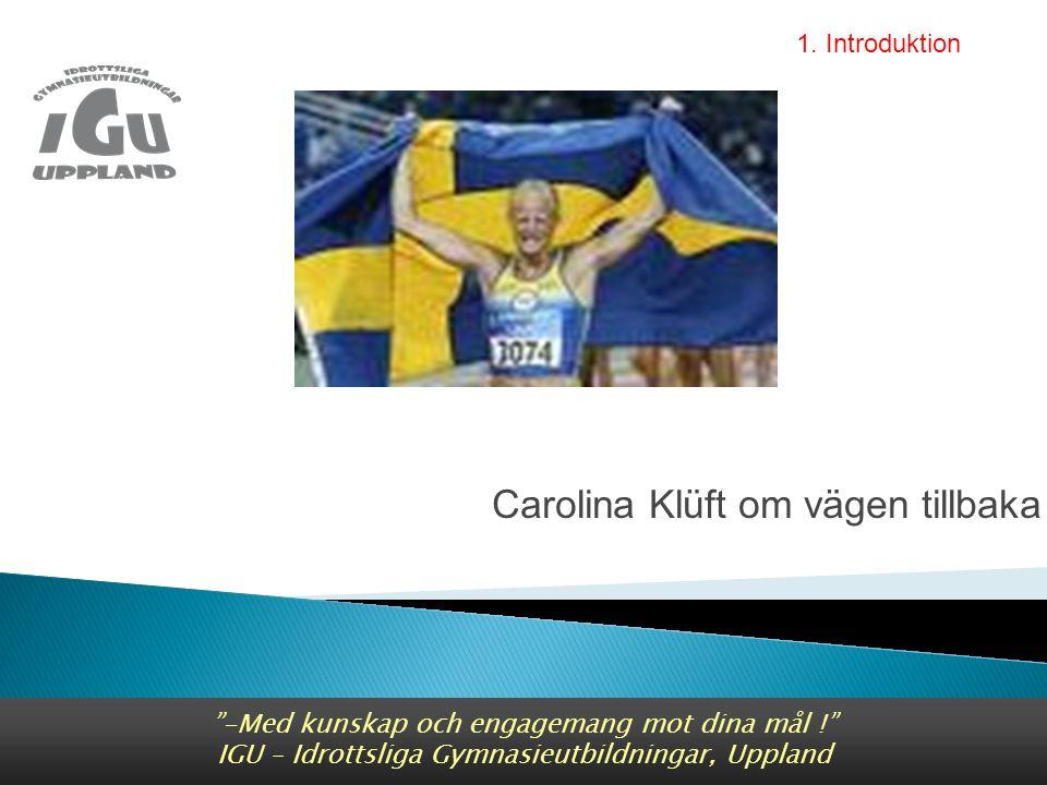 Carolina Klüft om vägen tillbaka -Med kunskap och engagemang mot dina mål ! IGU – Idrottsliga Gymnasieutbildningar, Uppland 1.