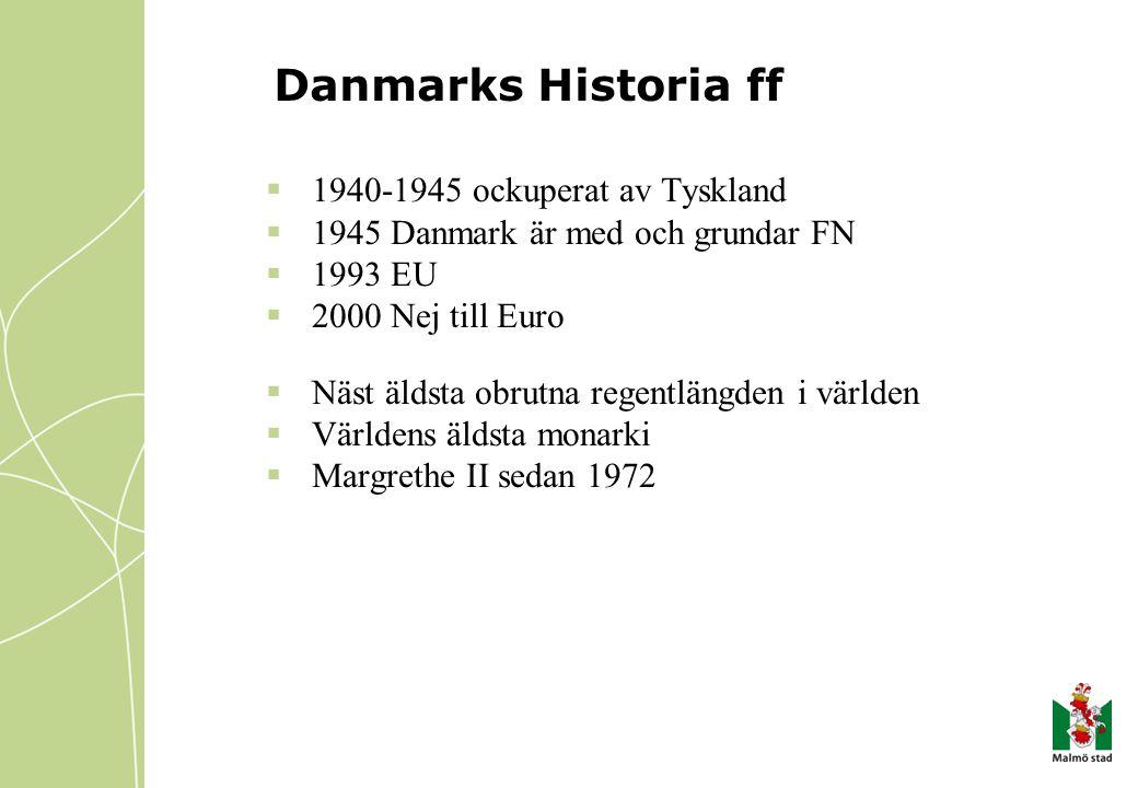 Danmarks Historia ff  1940-1945 ockuperat av Tyskland  1945 Danmark är med och grundar FN  1993 EU  2000 Nej till Euro  Näst äldsta obrutna regen