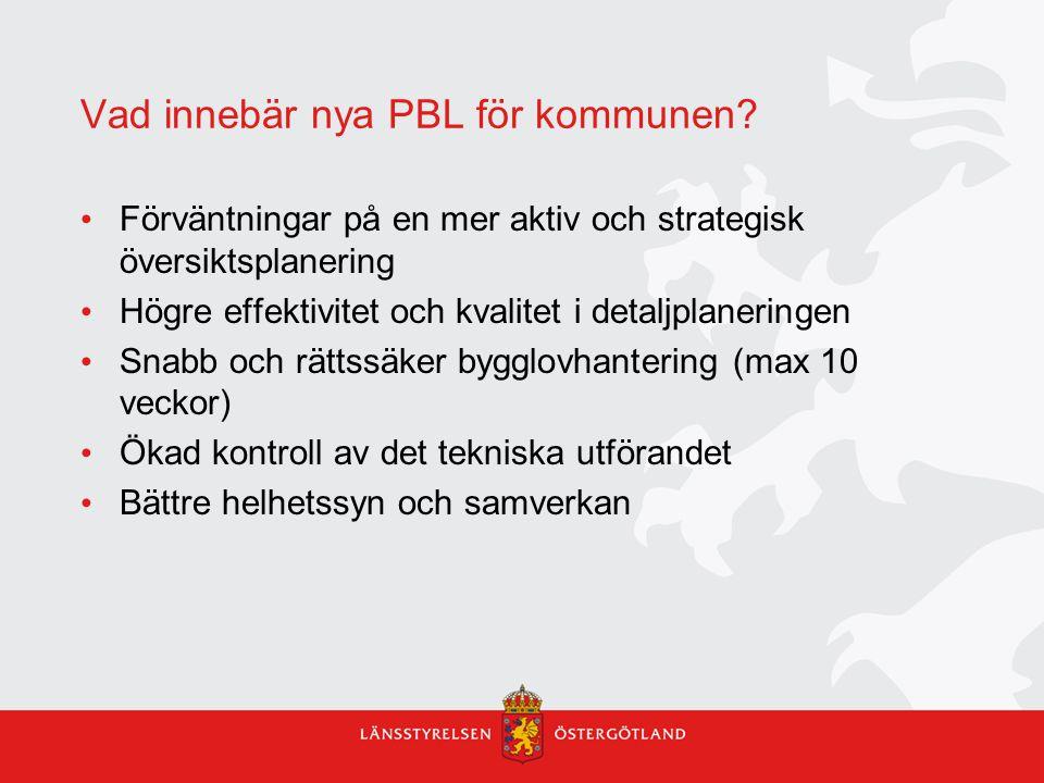 Vad innebär nya PBL för kommunen? Förväntningar på en mer aktiv och strategisk översiktsplanering Högre effektivitet och kvalitet i detaljplaneringen