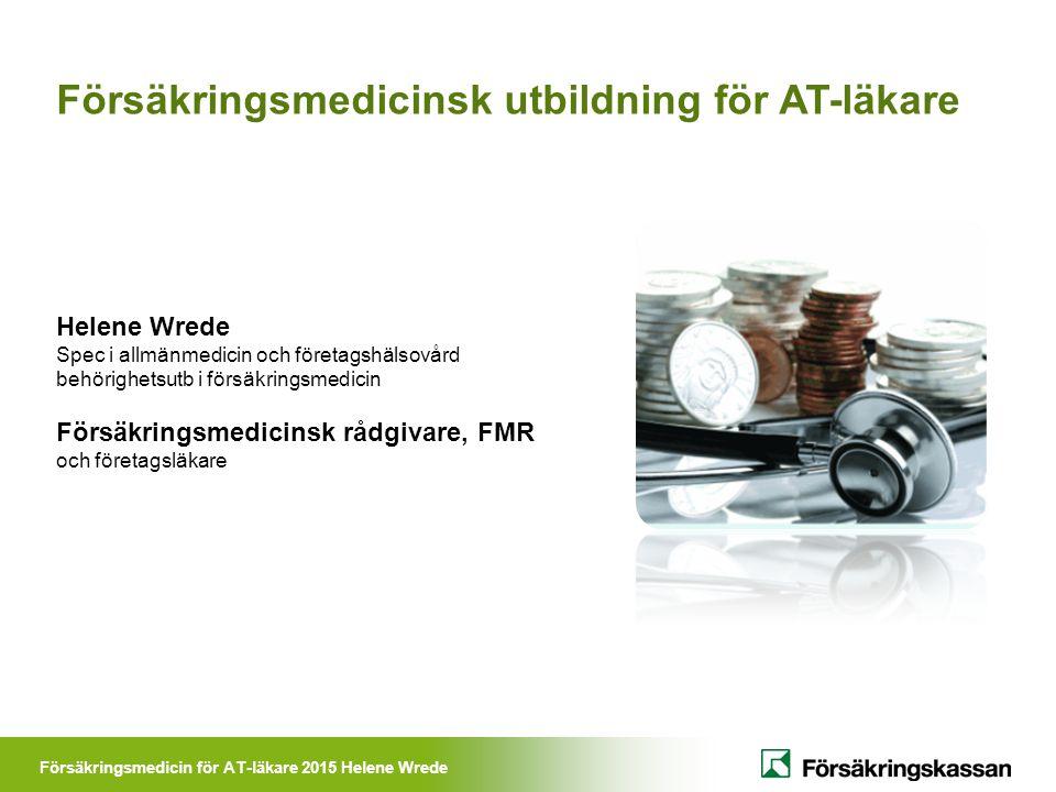 Försäkringsmedicin för AT-läkare 2015 Helene Wrede Försäkringsmedicinsk utbildning för AT-läkare Helene Wrede Spec i allmänmedicin och företagshälsovå