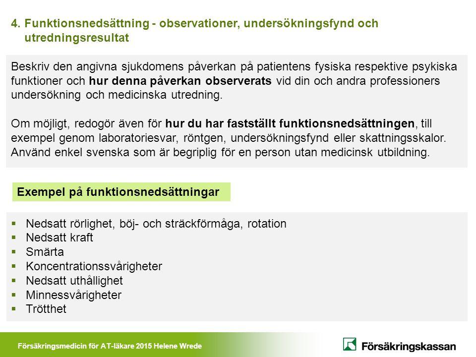 Försäkringsmedicin för AT-läkare 2015 Helene Wrede 4. Funktionsnedsättning - observationer, undersökningsfynd och utredningsresultat Beskriv den angiv