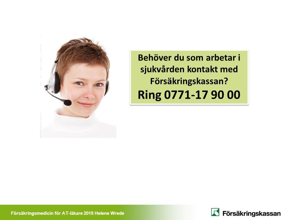 Försäkringsmedicin för AT-läkare 2015 Helene Wrede Behöver du som arbetar i sjukvården kontakt med Försäkringskassan? Ring 0771-17 90 00 Behöver du so