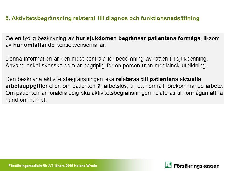 Försäkringsmedicin för AT-läkare 2015 Helene Wrede 5. Aktivitetsbegränsning relaterat till diagnos och funktionsnedsättning Ge en tydlig beskrivning a