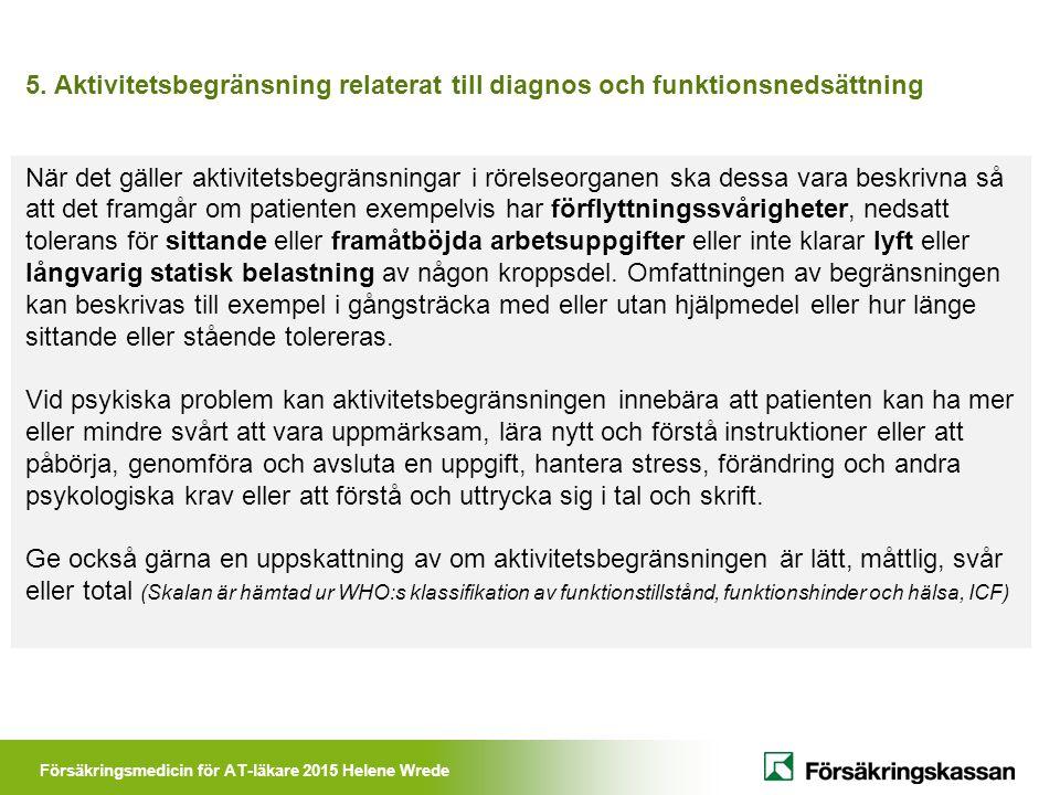 Försäkringsmedicin för AT-läkare 2015 Helene Wrede 5. Aktivitetsbegränsning relaterat till diagnos och funktionsnedsättning När det gäller aktivitetsb