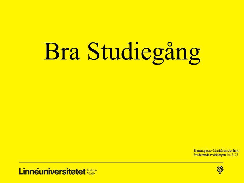 Bra Studiegång Framtagen av Madeleine Andrén, Studerandeavdelningen 2013-05