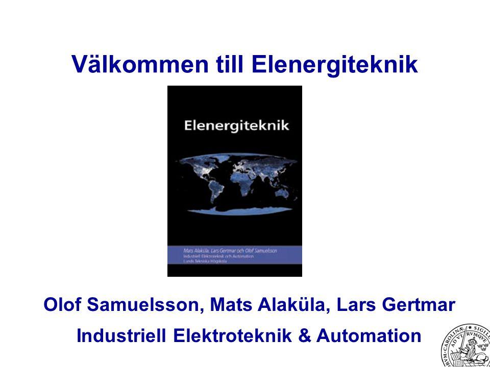 Välkommen till Elenergiteknik Olof Samuelsson, Mats Alaküla, Lars Gertmar Industriell Elektroteknik & Automation