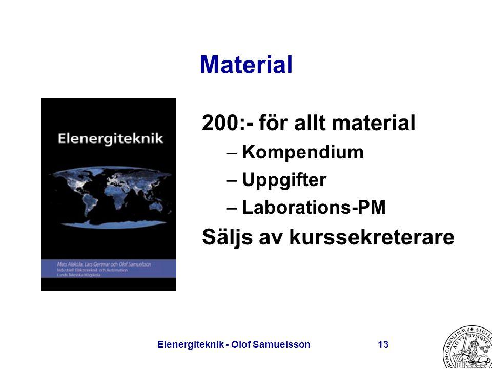 Elenergiteknik - Olof Samuelsson13 Material 200:- för allt material –Kompendium –Uppgifter –Laborations-PM Säljs av kurssekreterare