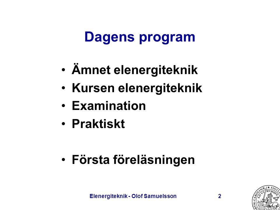 Elenergiteknik - Olof Samuelsson2 Dagens program Ämnet elenergiteknik Kursen elenergiteknik Examination Praktiskt Första föreläsningen