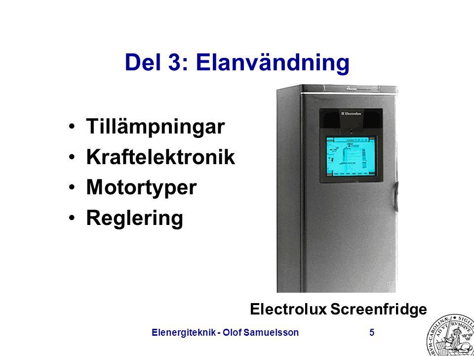 Elenergiteknik - Olof Samuelsson5 Del 3: Elanvändning Tillämpningar Kraftelektronik Motortyper Reglering Electrolux Screenfridge