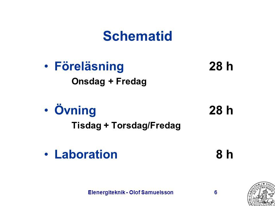 Elenergiteknik - Olof Samuelsson6 Schematid Föreläsning28 h Onsdag + Fredag Övning28 h Tisdag + Torsdag/Fredag Laboration 8 h