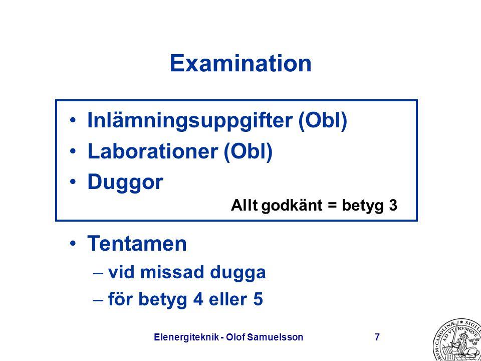 Elenergiteknik - Olof Samuelsson7 Examination Inlämningsuppgifter (Obl) Laborationer (Obl) Duggor Tentamen –vid missad dugga –för betyg 4 eller 5 Allt