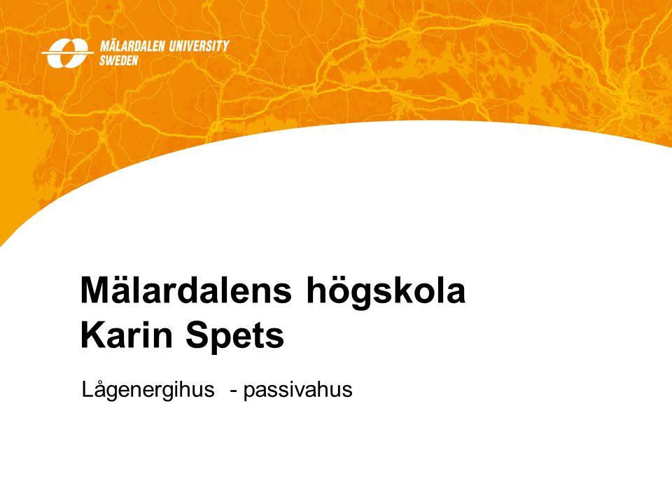 Lågenergihus - passivahus Mälardalens högskola Karin Spets