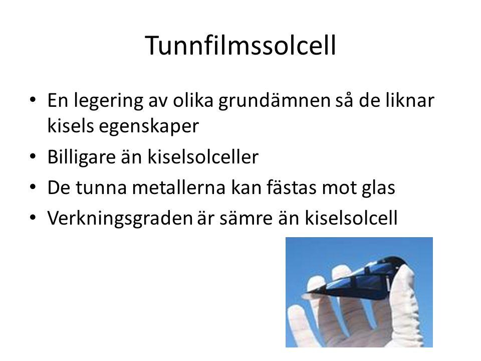 Tunnfilmssolcell En legering av olika grundämnen så de liknar kisels egenskaper Billigare än kiselsolceller De tunna metallerna kan fästas mot glas Ve