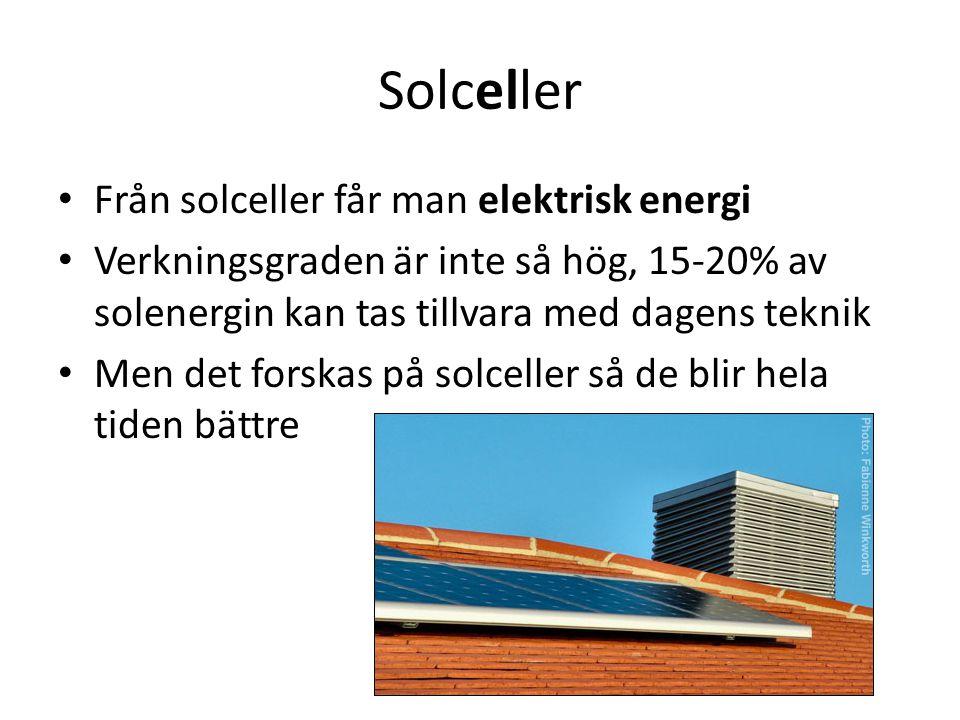 Solceller Från solceller får man elektrisk energi Verkningsgraden är inte så hög, 15-20% av solenergin kan tas tillvara med dagens teknik Men det fors