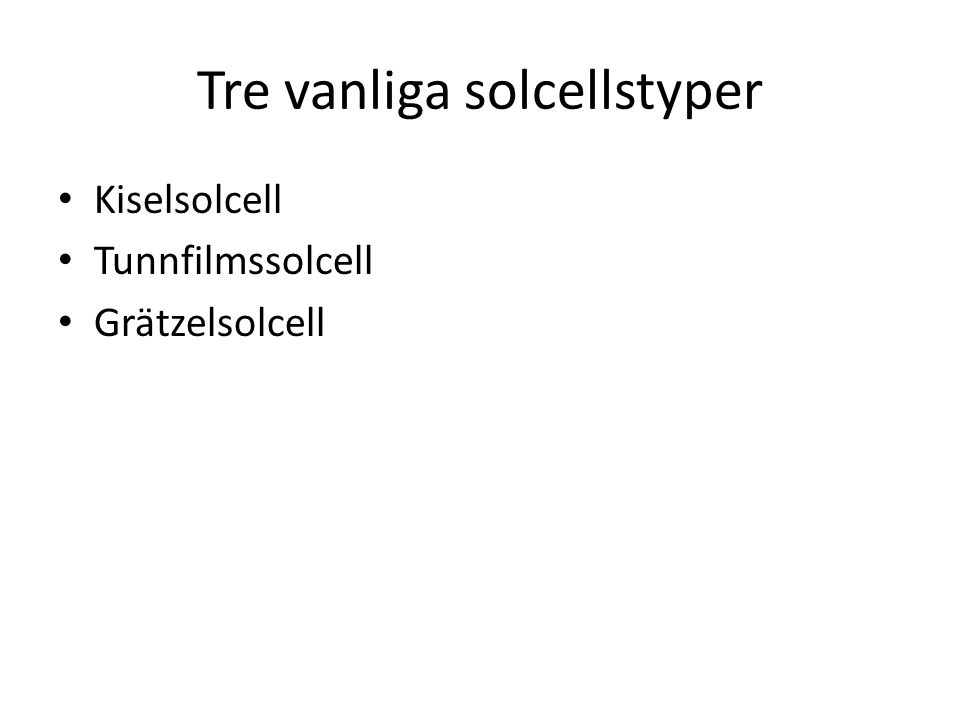 Tre vanliga solcellstyper Kiselsolcell Tunnfilmssolcell Grätzelsolcell