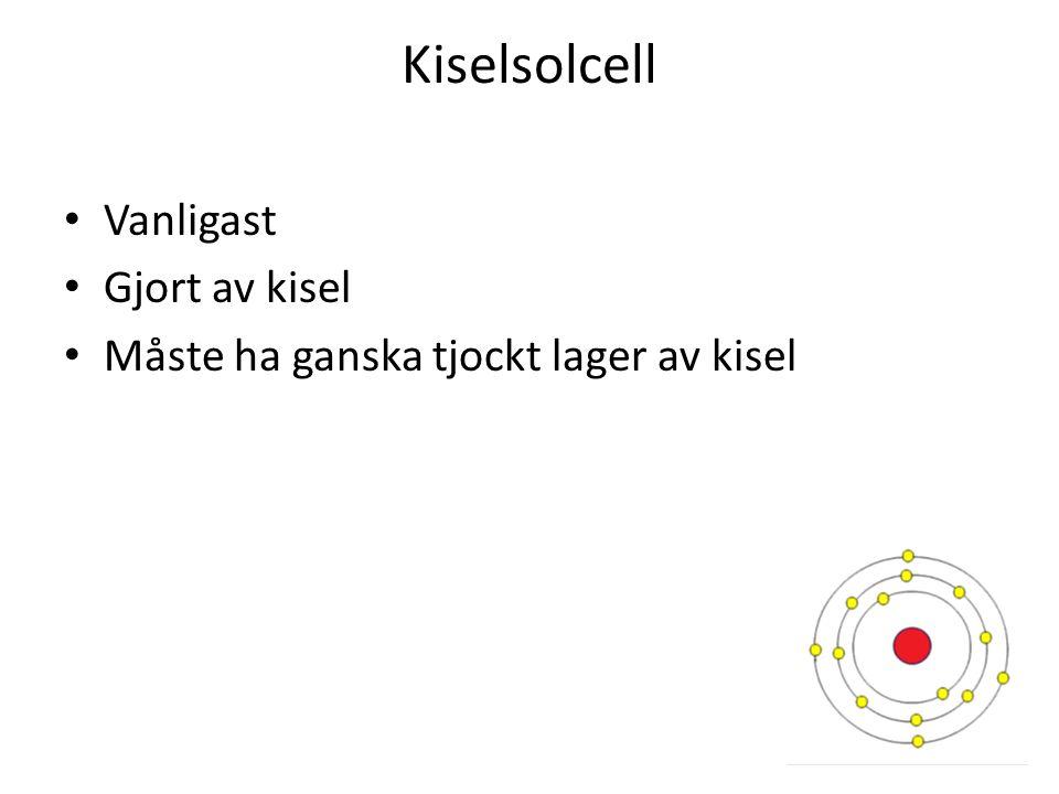 Kiselsolcell Vanligast Gjort av kisel Måste ha ganska tjockt lager av kisel