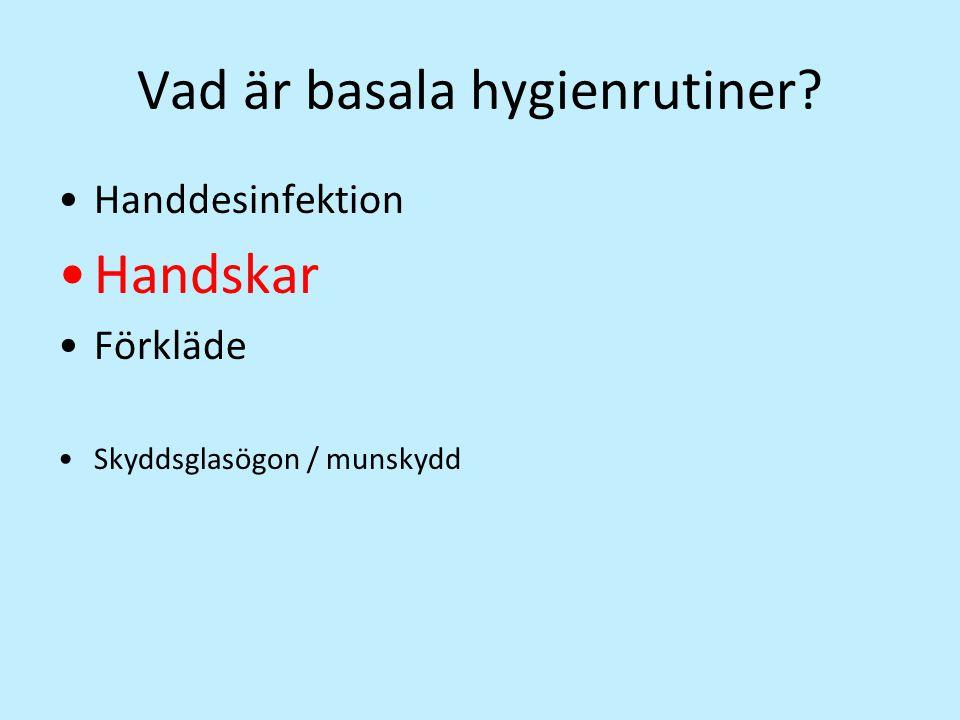 Vad är basala hygienrutiner? Handdesinfektion Handskar Förkläde Skyddsglasögon / munskydd