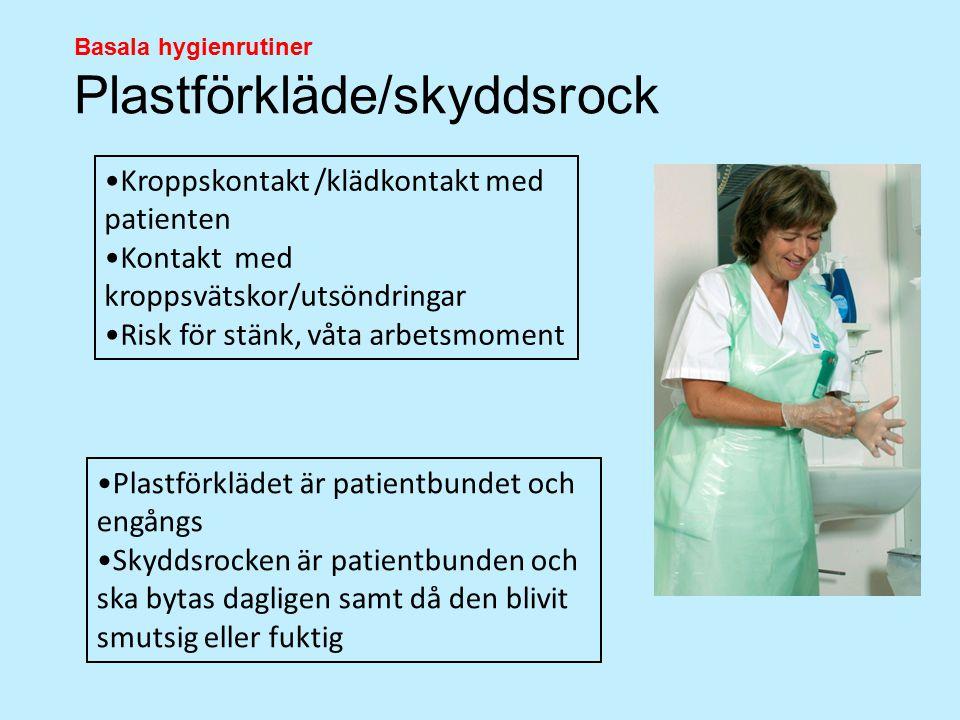Basala hygienrutiner Plastförkläde/skyddsrock Kroppskontakt /klädkontakt med patienten Kontakt med kroppsvätskor/utsöndringar Risk för stänk, våta arb