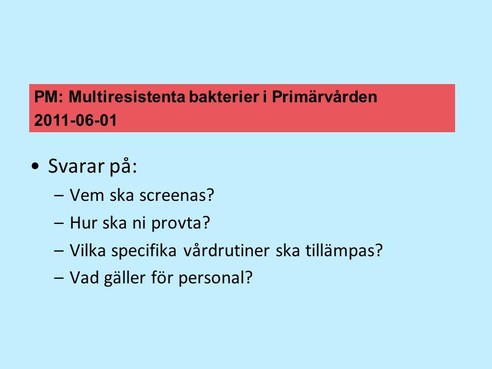 Svarar på: –Vem ska screenas? –Hur ska ni provta? –Vilka specifika vårdrutiner ska tillämpas? –Vad gäller för personal? PM: Multiresistenta bakterier