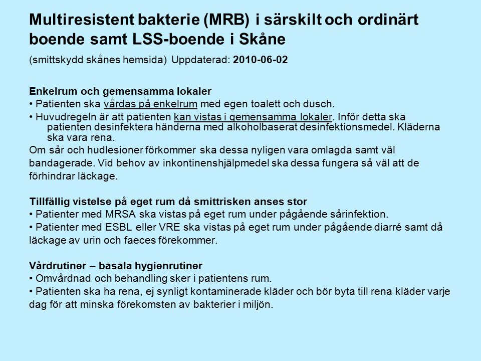 Multiresistent bakterie (MRB) i särskilt och ordinärt boende samt LSS-boende i Skåne (smittskydd skånes hemsida) Uppdaterad: 2010-06-02 Enkelrum och