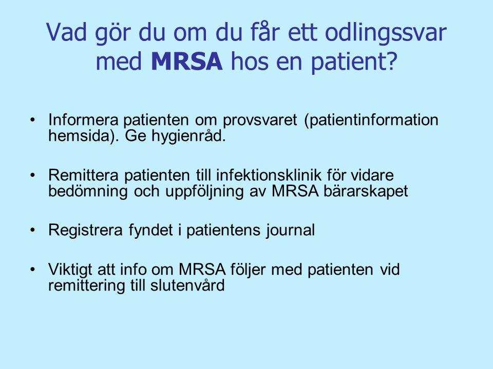 Vad gör du om du får ett odlingssvar med MRSA hos en patient? Informera patienten om provsvaret (patientinformation hemsida). Ge hygienråd. Remittera