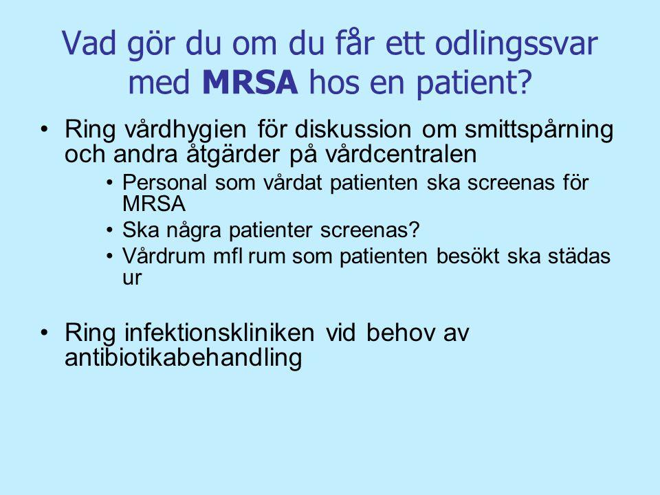 Vad gör du om du får ett odlingssvar med MRSA hos en patient? Ring vårdhygien för diskussion om smittspårning och andra åtgärder på vårdcentralen Pers
