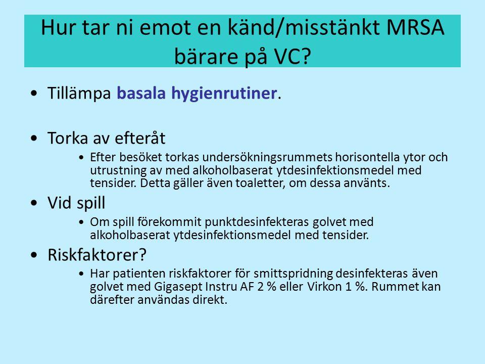 Hur tar ni emot en känd/misstänkt MRSA bärare på VC? Tillämpa basala hygienrutiner. Torka av efteråt Efter besöket torkas undersökningsrummets horison