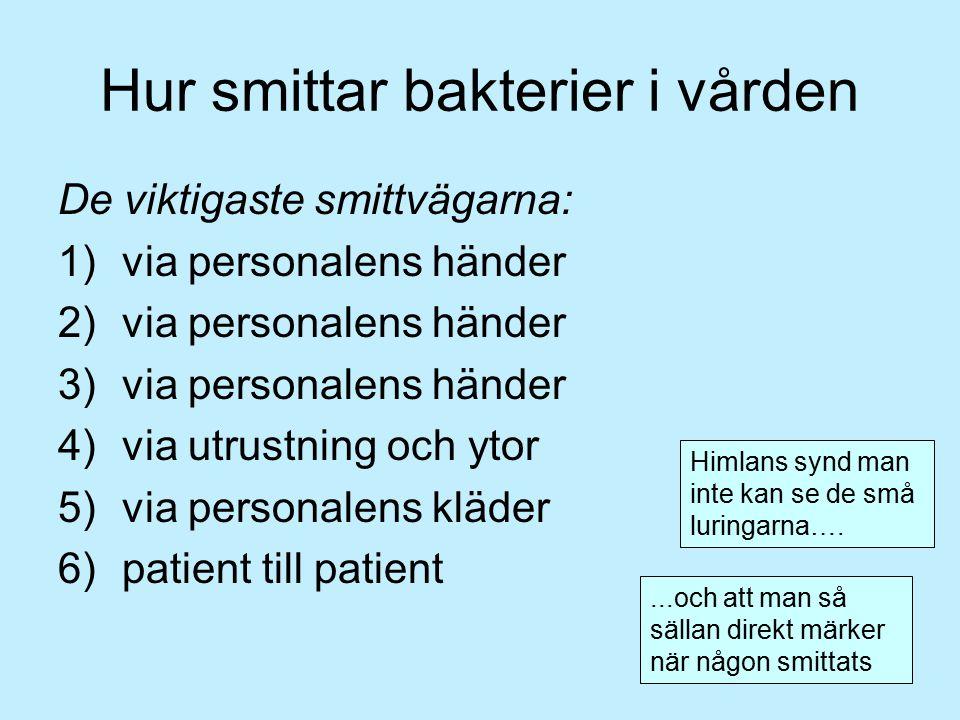 Hur smittar bakterier i vården De viktigaste smittvägarna: 1)via personalens händer 2)via personalens händer 3)via personalens händer 4)via utrustning