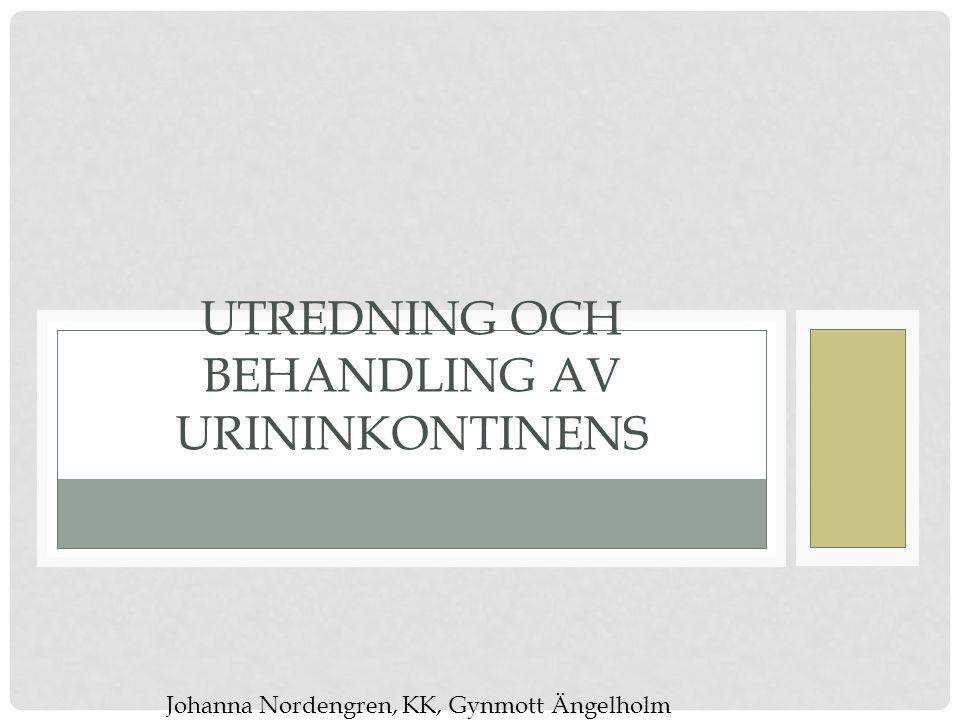 UTREDNING OCH BEHANDLING AV URININKONTINENS Johanna Nordengren, KK, Gynmott Ängelholm