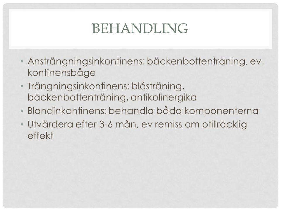 BEHANDLING Ansträngningsinkontinens: bäckenbottenträning, ev. kontinensbåge Trängningsinkontinens: blåsträning, bäckenbottenträning, antikolinergika B