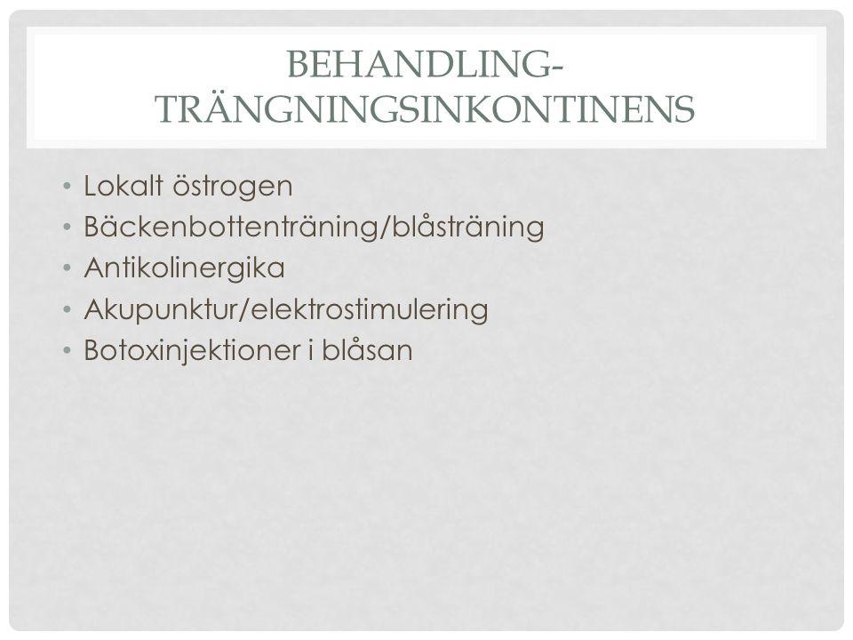 BEHANDLING- TRÄNGNINGSINKONTINENS Lokalt östrogen Bäckenbottenträning/blåsträning Antikolinergika Akupunktur/elektrostimulering Botoxinjektioner i blå