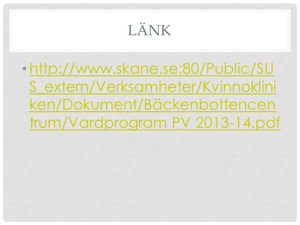 LÄNK http://www.skane.se:80/Public/SU S_extern/Verksamheter/Kvinnoklini ken/Dokument/Bäckenbottencen trum/Vardprogram PV 2013-14.pdf http://www.skane.