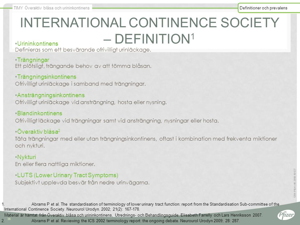 TIMY Överaktiv blåsa och urininkontinens Definitioner och prevalens 36 1291-Pfizer-46-2010-10127 INTERNATIONAL CONTINENCE SOCIETY – DEFINITION 1 Urini