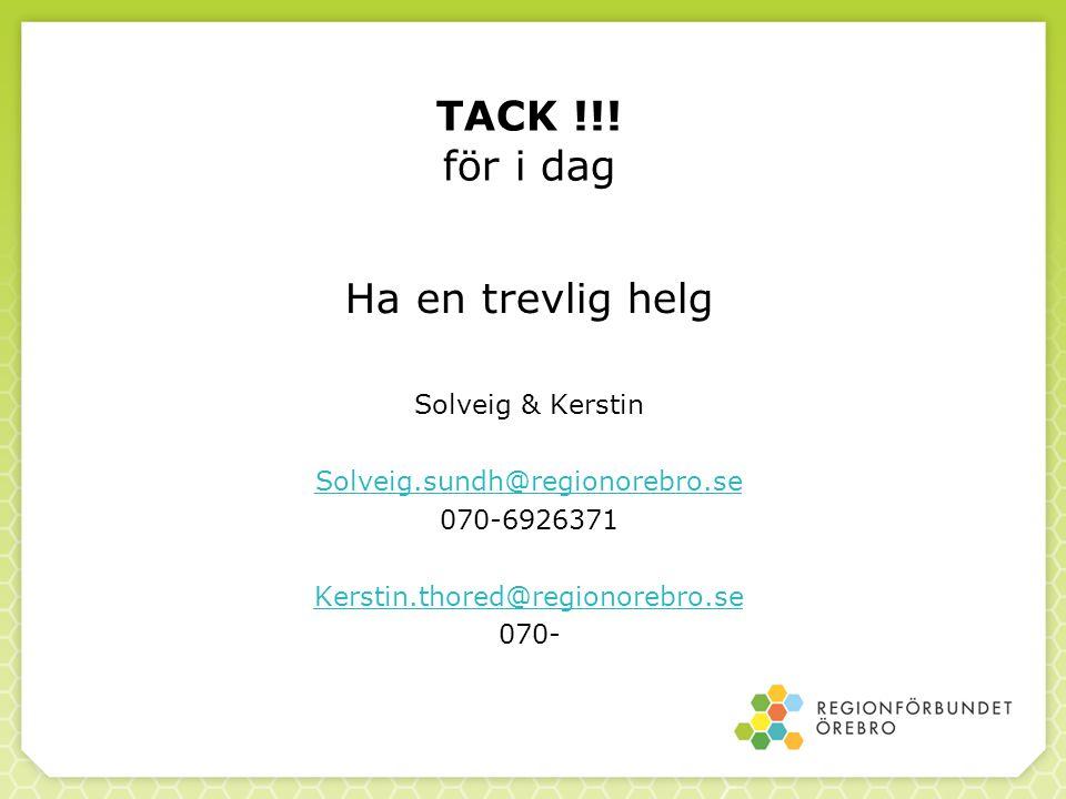 TACK !!! för i dag Ha en trevlig helg Solveig & Kerstin Solveig.sundh@regionorebro.se 070-6926371 Kerstin.thored@regionorebro.se 070-