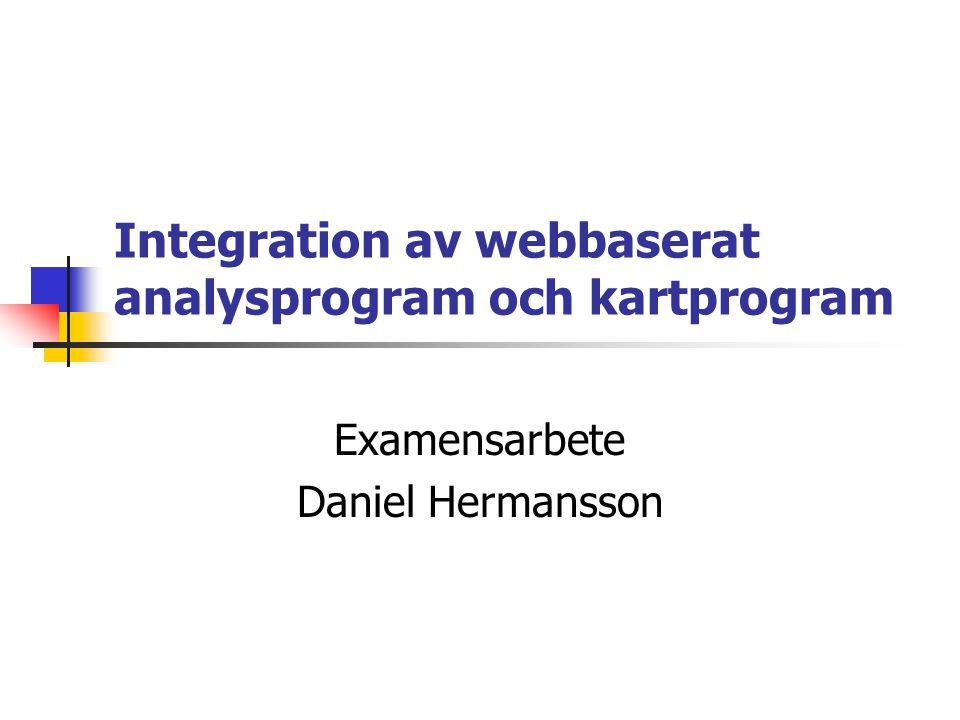 Integration av webbaserat analysprogram och kartprogram Examensarbete Daniel Hermansson