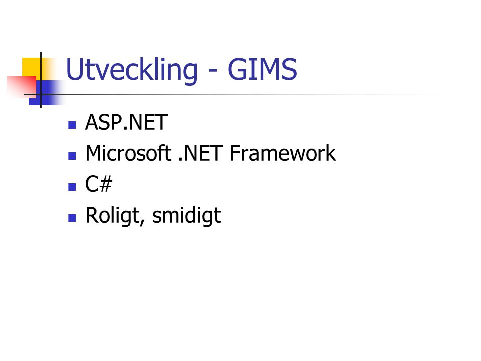 Utveckling - GIMS ASP.NET Microsoft.NET Framework C# Roligt, smidigt