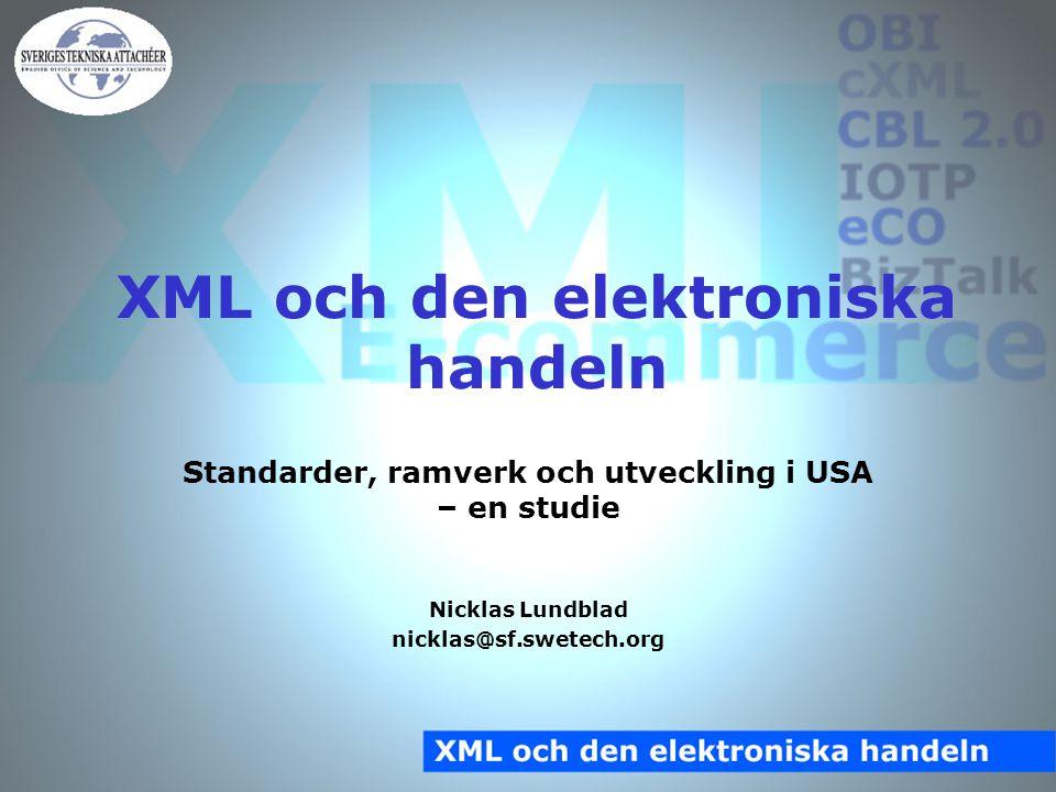 XML och den elektroniska handeln Standarder, ramverk och utveckling i USA – en studie Nicklas Lundblad nicklas@sf.swetech.org