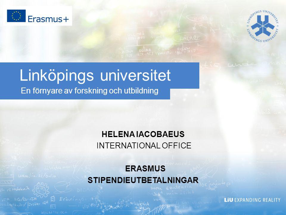 En förnyare av forskning och utbildning Linköpings universitet HELENA IACOBAEUS INTERNATIONAL OFFICE ERASMUS STIPENDIEUTBETALNINGAR