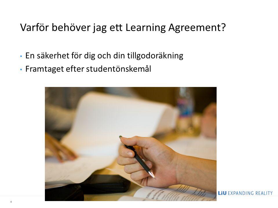 4 Varför behöver jag ett Learning Agreement? En säkerhet för dig och din tillgodoräkning Framtaget efter studentönskemål