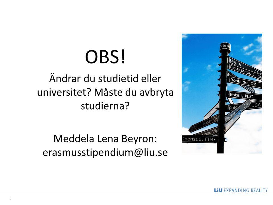 7 OBS! Ändrar du studietid eller universitet? Måste du avbryta studierna? Meddela Lena Beyron: erasmusstipendium@liu.se