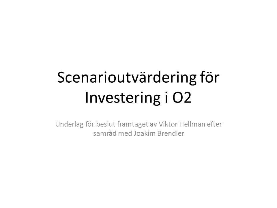 Scenarioutvärdering för Investering i O2 Underlag för beslut framtaget av Viktor Hellman efter samråd med Joakim Brendler