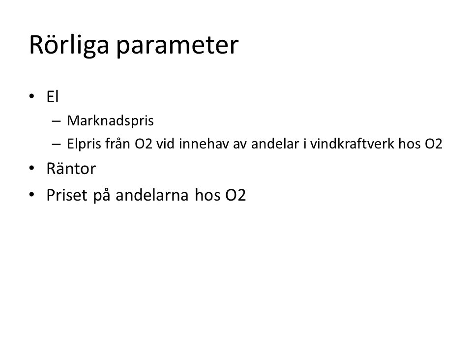 Rörliga parameter El – Marknadspris – Elpris från O2 vid innehav av andelar i vindkraftverk hos O2 Räntor Priset på andelarna hos O2