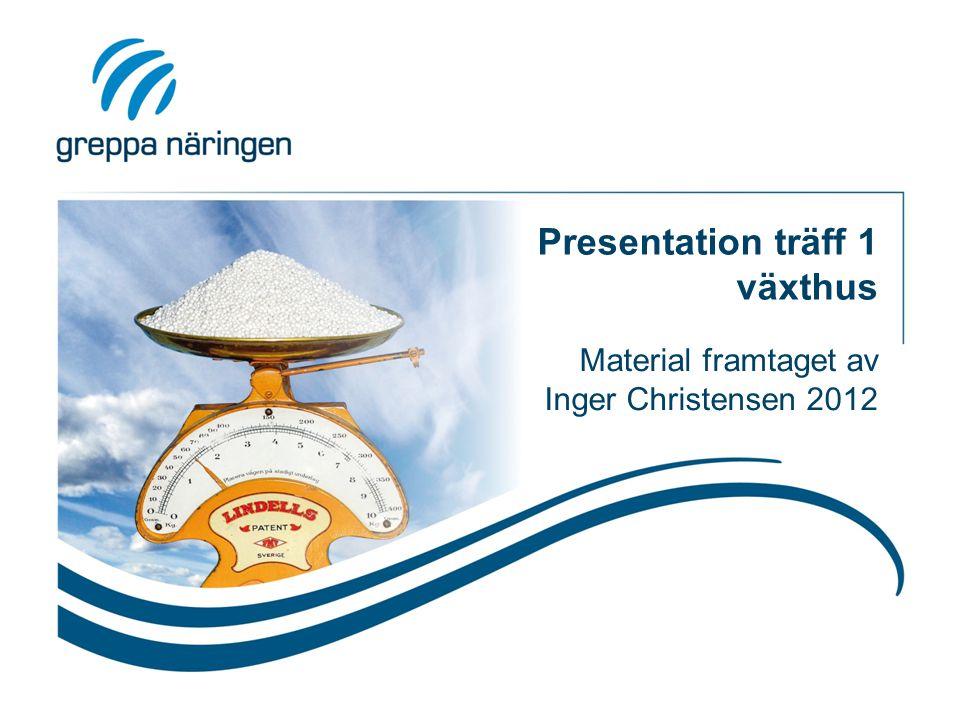Presentation träff 1 växthus Material framtaget av Inger Christensen 2012