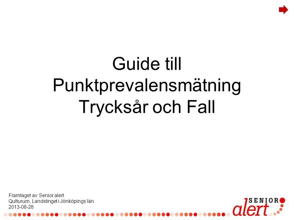 Guide till Punktprevalensmätning Trycksår och Fall Framtaget av Senior alert Qulturum, Landstinget i Jönköpings län 2013-08-28