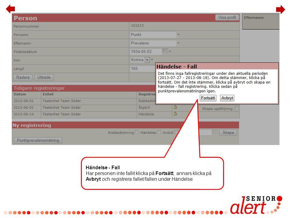 Händelse - Fall Har personen inte fallit klicka på Fortsätt, annars klicka på Avbryt och registrera fallet/fallen under Händelse